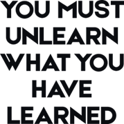 You must unlearn what you have learned