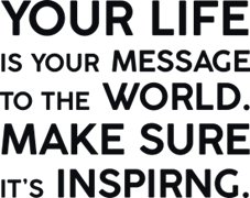 Your life is your message