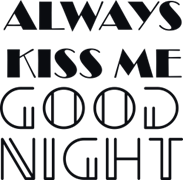 Always kiss me good night